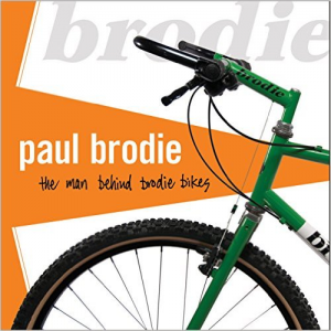 Paul Brodie Book 2016 The Man Behind Brodie Bikes